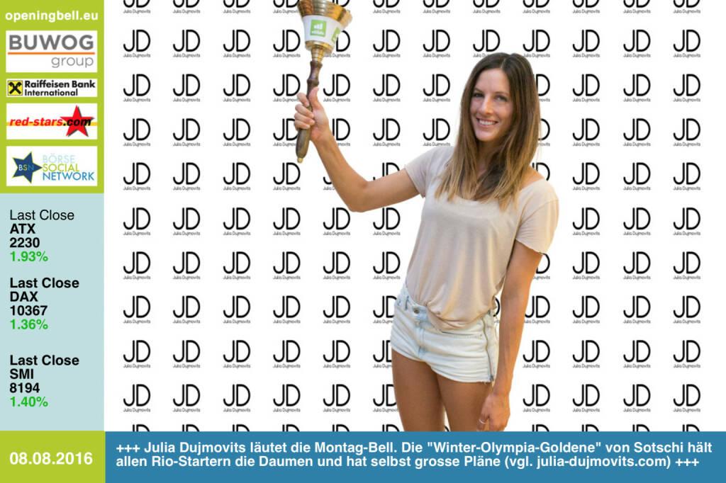 #openingbell am 8.8.: Julia Dujmovits läutet die Opening Bell für Montag. Die Winter-Olympia-Goldene von Sotschi hält allen Rio-Startern die Daumen und hat selbst grosse Pläne , vgl. http://www.julia-dujmovits.com http://www.openingbell.eu (08.08.2016)