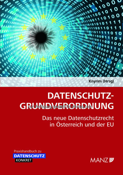 Handbuch Datenschutz-Grundverordnung : Datenschutzrechtsexperte Rainer Knyrim ist Herausgeber dieses Praxishandbuches : Fotocredit: Manz'sche Verlags- und Universitätsbuchhandlung GmbH