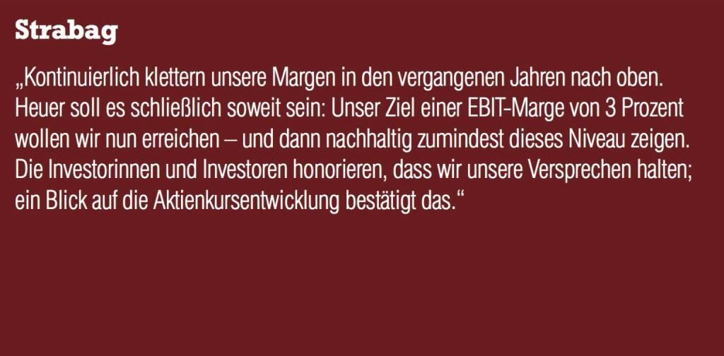 """Strabag - """"Kontinuierlich klettern unsere Margen in den vergangenen Jahren nach oben. Heuer soll es schließlich soweit sein: Unser Ziel einer EBIT-Marge von 3 Prozent wollen wir nun erreichen – und dann nachhaltig zumindest dieses Niveau zeigen.  Die Investorinnen und Investoren honorieren, dass wir unsere Versprechen halten; ein Blick auf die Aktienkursentwicklung bestätigt das."""" (20.10.2016)"""
