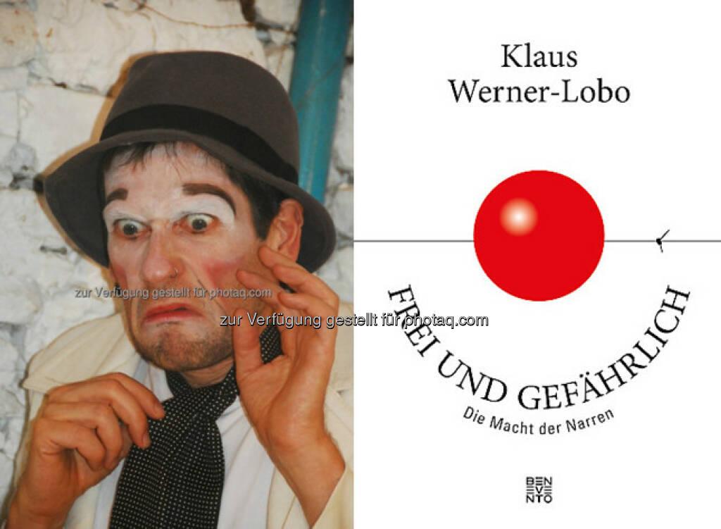 """Klaus Werner-Lobo als Clown (Fotocredit: Klaus Werner-Lobo) : """"Frei und gefährlich. Die Macht der Narren"""" von Klaus Werner-Lobo erscheint am 24. Oktober 2016 bei Benevento Publishing : Fotocredit: Benevento Publishing (21.10.2016)"""