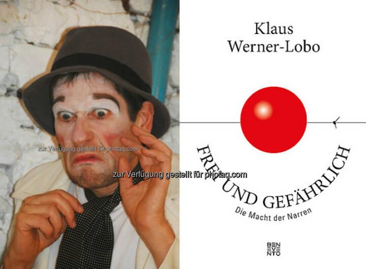 """Klaus Werner-Lobo als Clown (Fotocredit: Klaus Werner-Lobo) : """"Frei und gefährlich. Die Macht der Narren"""" von Klaus Werner-Lobo erscheint am 24. Oktober 2016 bei Benevento Publishing : Fotocredit: Benevento Publishing"""