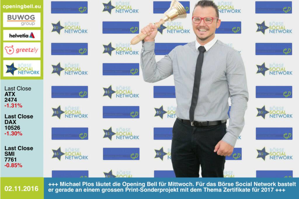 #openingbell am 2.11.: Michael Plos läutet die Opening Bell für Mittwoch. Für das Börse Social Network bastelt er gerade an einem grossen Print-Sonderprojekt mit dem Thema Zertifikate für 2017 http://www.boerse-social.com http://www.openingbell.eu  (02.11.2016)