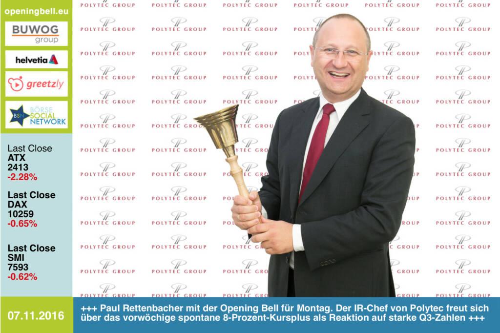 #openingbell am 7.11.: Paul Rettenbacher mit der Opening Bell für Montag. Der IR-Chef von Polytec freut sich über das vorwöchige spontane 8-Prozent-Kursplus der Aktie als Reaktion auf starke Q3-Zahlen http://www.polytec-group.com/de/Home http://www.openingbell.eu (07.11.2016)
