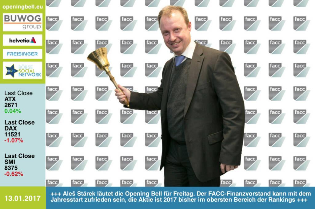 #openingbell am 13.1.: Aleš Stárek läutet die Opening Bell für Freitag. Der FACC-Finanzvorstand kann mit dem Jahresstart zufrieden sein, die Aktie ist 2017 bisher im obersten Bereich der Rankings http://www.facc.com https://www.facebook.com/groups/GeldanlageNetwork/  (13.01.2017)