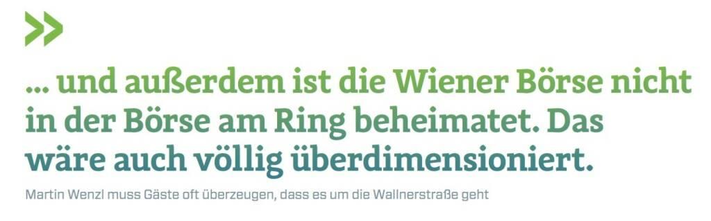 ... und außerdem ist die Wiener Börse nicht in der Börse am Ring beheimatet. Das wäre auch völlig überdimensioniert. Martin Wenzl muss Gäste oft überzeugen, dass es um die Wallnerstraße geht., © photaq.com/Börse Social Magazine (25.02.2017)