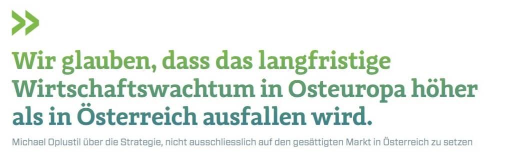 Wir glauben, dass das langfristige Wirtschaftswachtum in Osteuropa höher als in Österreich ausfallen wird. Michael Oplustil über die Strategie, nicht ausschliesslich auf den gesättigten Markt in Österreich zu setzen, © photaq.com/Börse Social Magazine (25.02.2017)