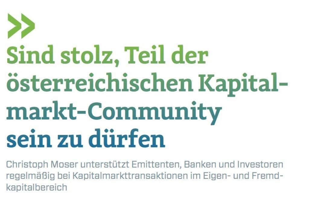 Sind stolz, Teil der österreichischen Kapital- markt-Community sein zu dürfen Christoph Moser unterstützt Emittenten, Banken und Investoren regelmäßig bei Kapitalmarkttransaktionen im Eigen- und Fremdkapitalbereich, © photaq.com/Börse Social Magazine (25.02.2017)