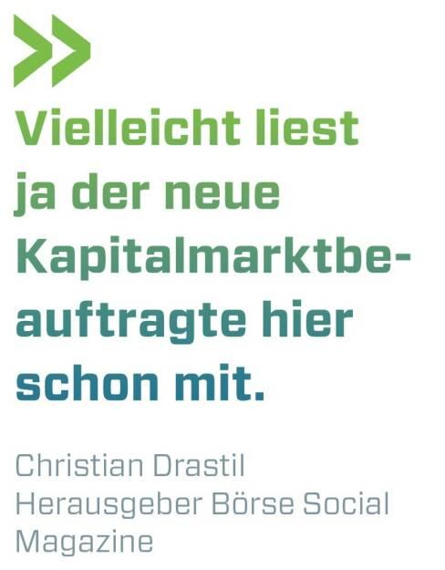 Vielleicht liest ja der neue Kapitalmarktbeauftragte hier schon mit. Christian Drastil Herausgeber Börse Social Magazine  , © photaq.com/Börse Social Magazine (12.03.2017)