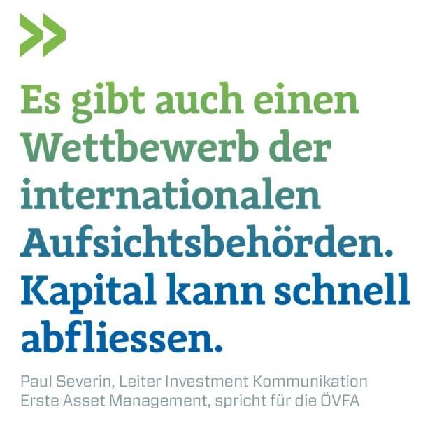 Es gibt auch einen Wettbewerb der internationalen Aufsichtsbehörden. Kapital kann schnell abfliessen. Paul Severin, Leiter Investment Kommunikation Erste Asset Management, spricht für die ÖVFA, © photaq.com/Börse Social Magazine (12.03.2017)