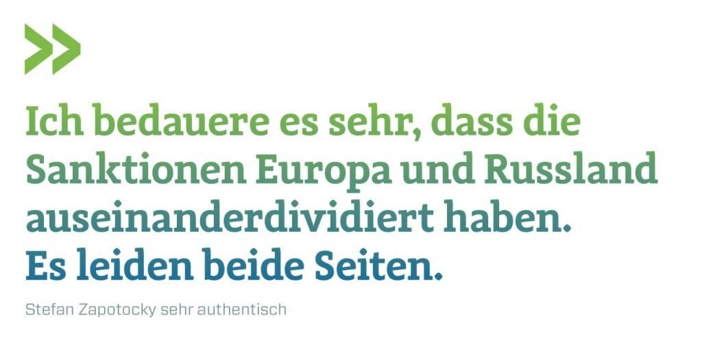 Ich bedauere es sehr, dass die Sanktionen Europa und Russland auseinanderdividiert haben. Es leiden beide Seiten. Stefan Zapotocky sehr authentisch, © photaq.com/Börse Social Magazine (12.03.2017)