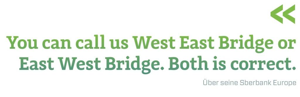 You can call us West East Bridge or East West Bridge. Both is correct. Über seine Sberbank Europe - Stefan Zapotocky, © photaq.com/Börse Social Magazine (12.03.2017)