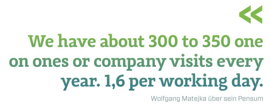 We have about 300 to 350 one on ones or company visits every year. 1,6 per working day. Wolfgang Matejka über sein Pensum, © photaq.com/Börse Social Magazine (12.03.2017)