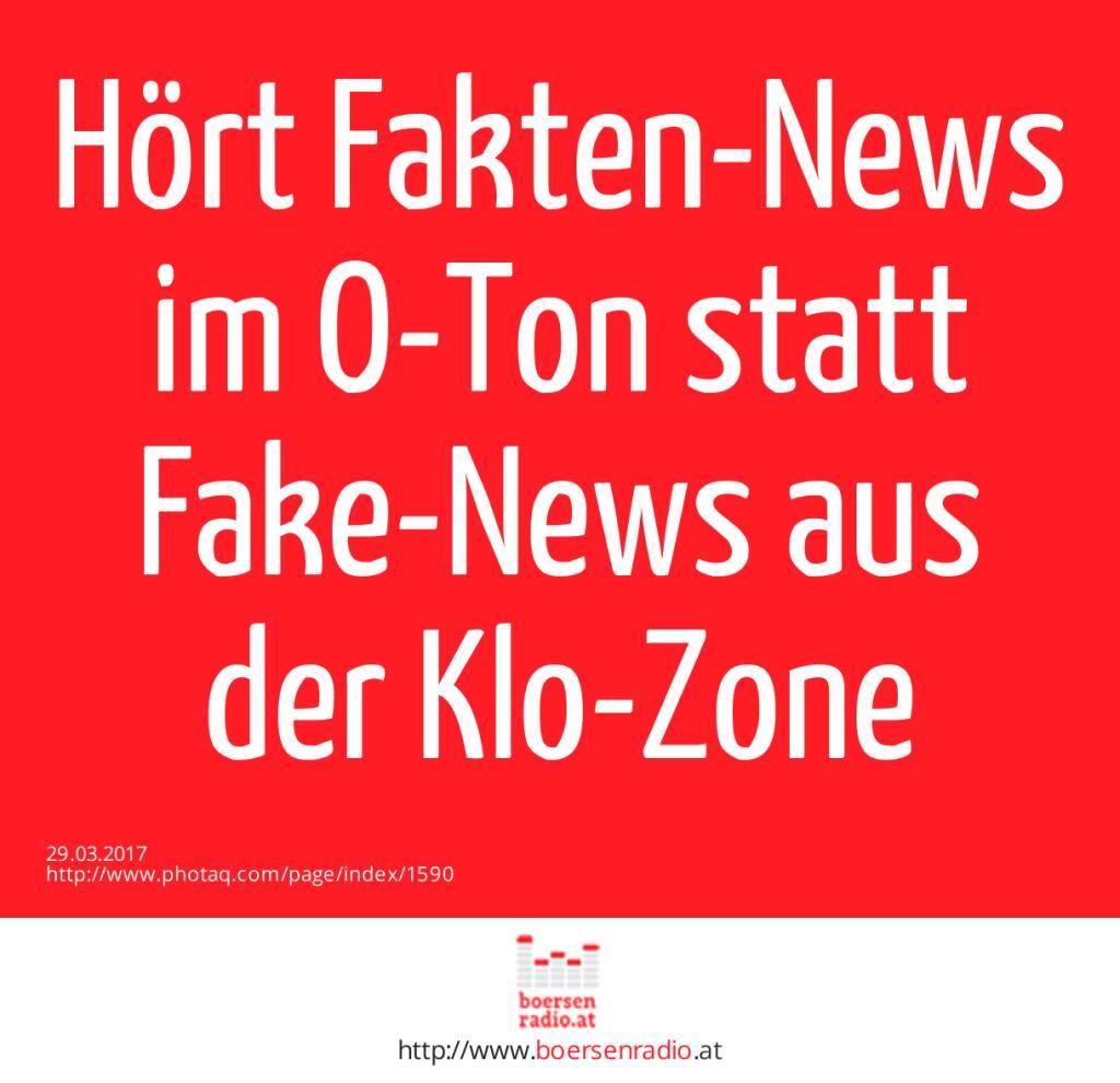 Hört Fakten-News im O-Ton statt Fake-News aus der Klo-Zone  (29.03.2017)