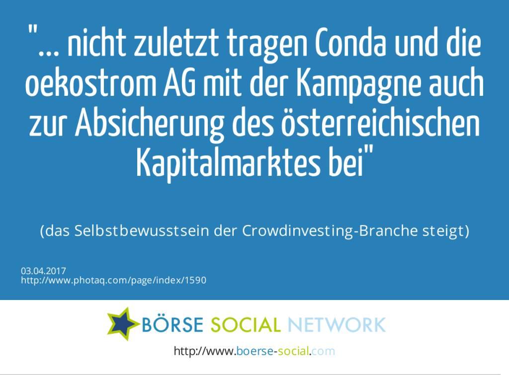 ... nicht zuletzt tragen Conda und die oekostrom AG mit der Kampagne auch zur Absicherung des österreichischen Kapitalmarktes bei<br><br> (das Selbstbewusstsein der Crowdinvesting-Branche steigt) (03.04.2017)