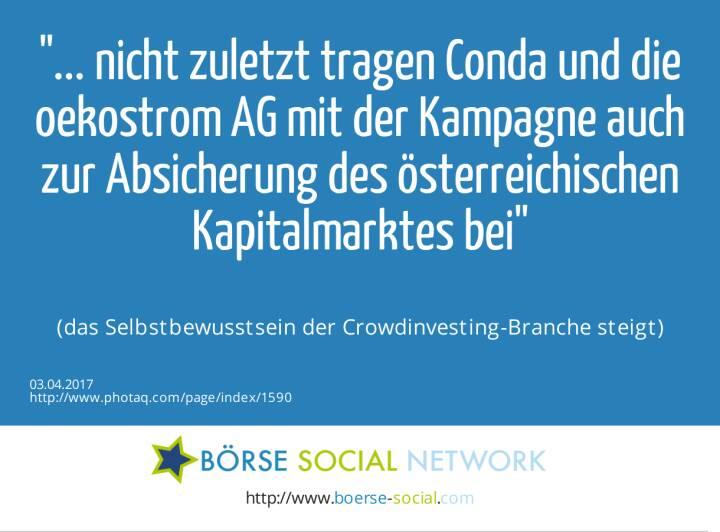 ... nicht zuletzt tragen Conda und die oekostrom AG mit der Kampagne auch zur Absicherung des österreichischen Kapitalmarktes bei<br><br> (das Selbstbewusstsein der Crowdinvesting-Branche steigt)