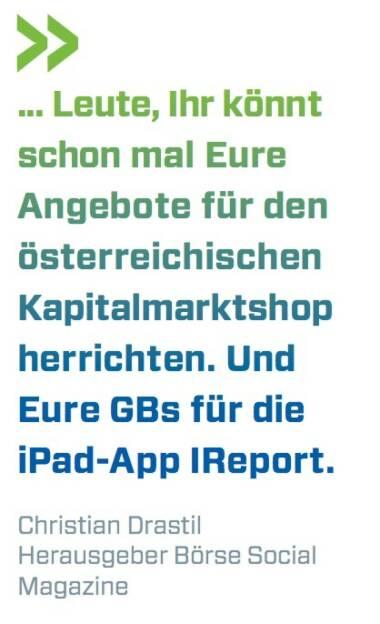 ... Leute, Ihr könnt schon mal Eure Angebote für den österreichischen Kapitalmarktshop herrichten. Und Eure GBs für die iPad-App IReport. Christian Drastil (BSN), © photaq.com/Börse Social Magazine (11.04.2017)