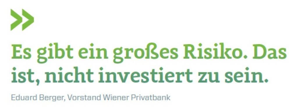 Es gibt ein großes Risiko. Das ist, nicht investiert zu sein. Eduard Berger, Vorstand Wiener Privatbank, © photaq.com/Börse Social Magazine (11.04.2017)