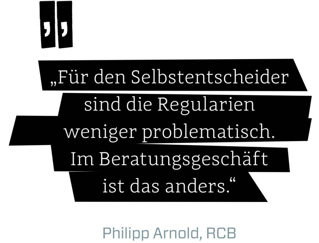 Für den Selbstentscheider sind die Regularien weniger problematisch. Im Beratungsgeschäft ist das anders. (Philipp Arnold, RCB) (12.06.2017)