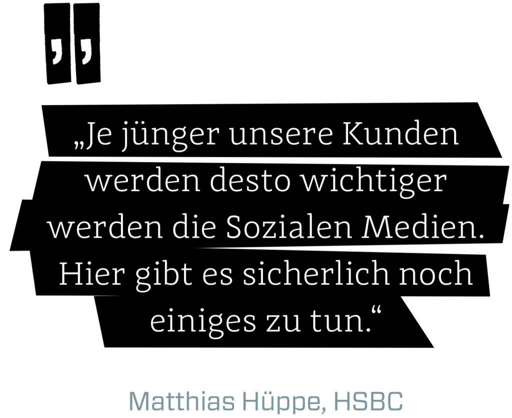 Je jünger unsere Kunden werden desto wichtiger werden die Sozialen Medien. Hier gibt es sicherlich noch einiges zu tun. (Matthias Hüppe, HSBC) (12.06.2017)