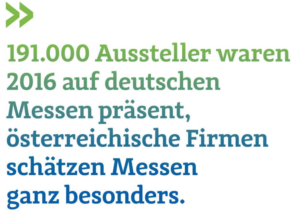 191.000 Aussteller waren 2016 auf deutschen Messen präsent, österreichische Firmen schätzen Messen ganz besonders. (Thomas Gindele, Hauptgeschäftsführer der Deutschen Handelskammer in Österreich) (12.06.2017)