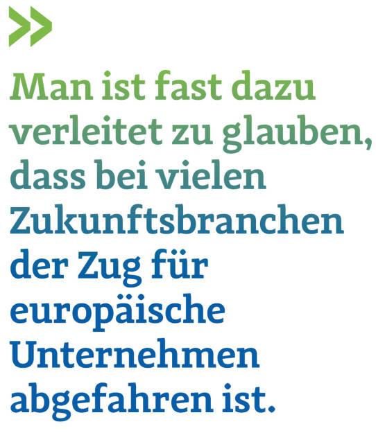 Man ist fast dazu verleitet zu glauben, dass bei vielen Zukunftsbranchen der Zug für europäische Unternehmen abgefahren ist. (Thomas Gindele, Hauptgeschäftsführer der Deutschen Handelskammer in Österreich) (12.06.2017)
