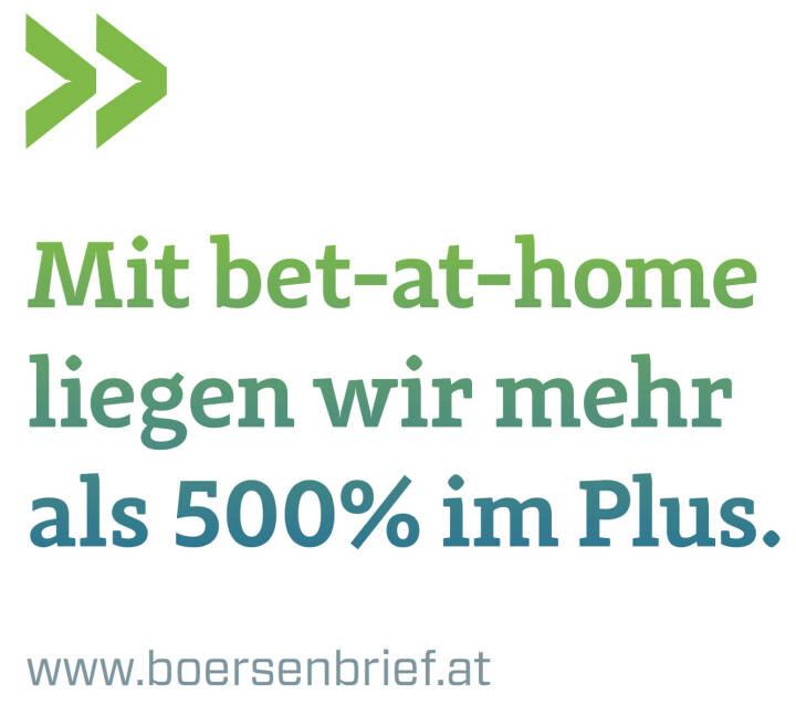 Mit bet-at-home liegen wir mehr als 500% im Plus. (www.boersenbrief.at)