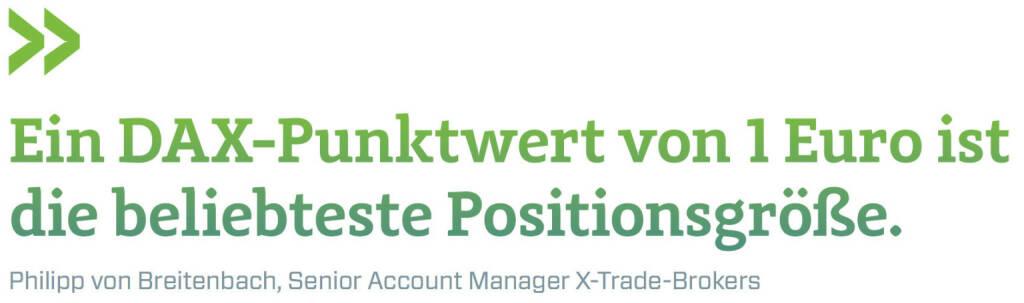 Ein DAX-Punktwert von 1 Euro ist die beliebteste Positionsgröße. (Philipp von Breitenbach, Senior Account Manager X-Trade-Brokers) (12.06.2017)