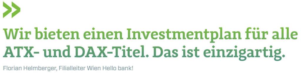 Wir bieten einen Investmentplan für alle ATX- und DAX-Titel. Das ist einzigartig. (Florian Helmberger, Filialleiter Wien Hello bank!) (12.06.2017)