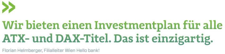 Wir bieten einen Investmentplan für alle ATX- und DAX-Titel. Das ist einzigartig. (Florian Helmberger, Filialleiter Wien Hello bank!)