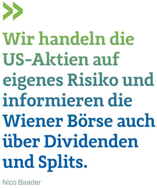 Wir handeln die US-Aktien auf eigenes Risiko und informieren die Wiener Börse auch über Dividenden und Splits. (Nico Baader, Baader Bank) (12.06.2017)