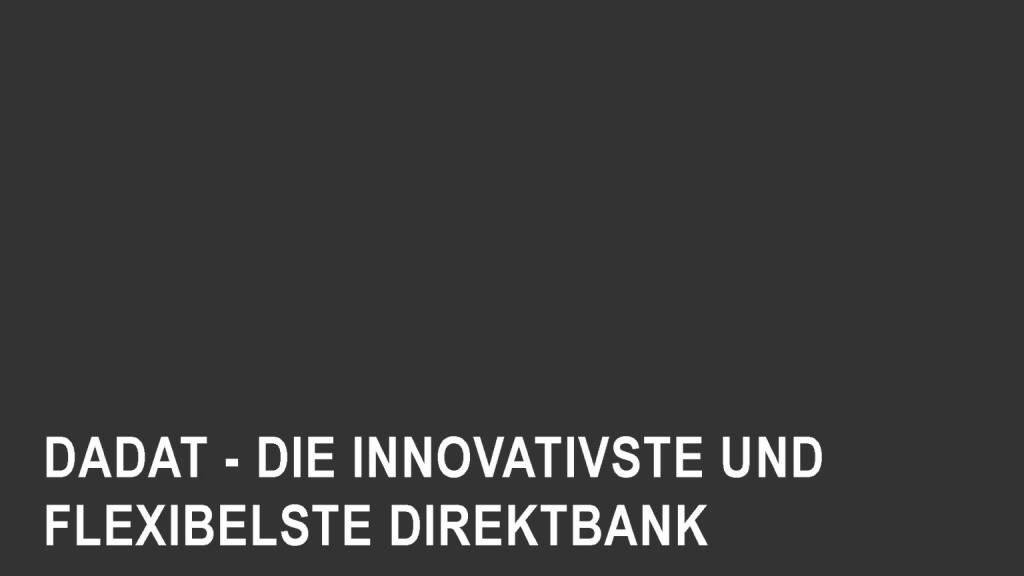 Präsentation dad.at - Die innovativste und flexibelste Direktbank (02.07.2017)