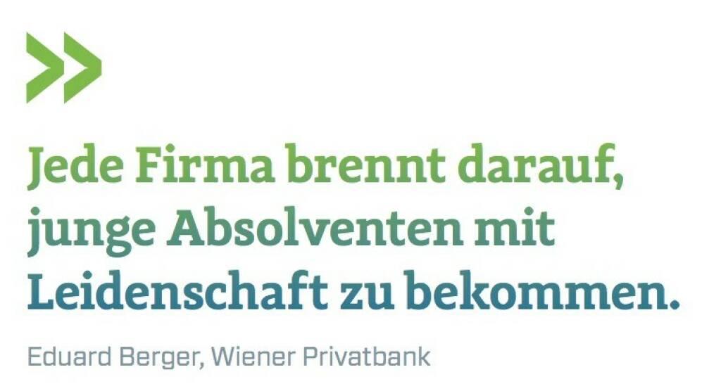Jede Firma brennt darauf, junge Absolventen mit Leidenschaft zu bekommen. Eduard Berger, Wiener Privatbank (07.07.2017)