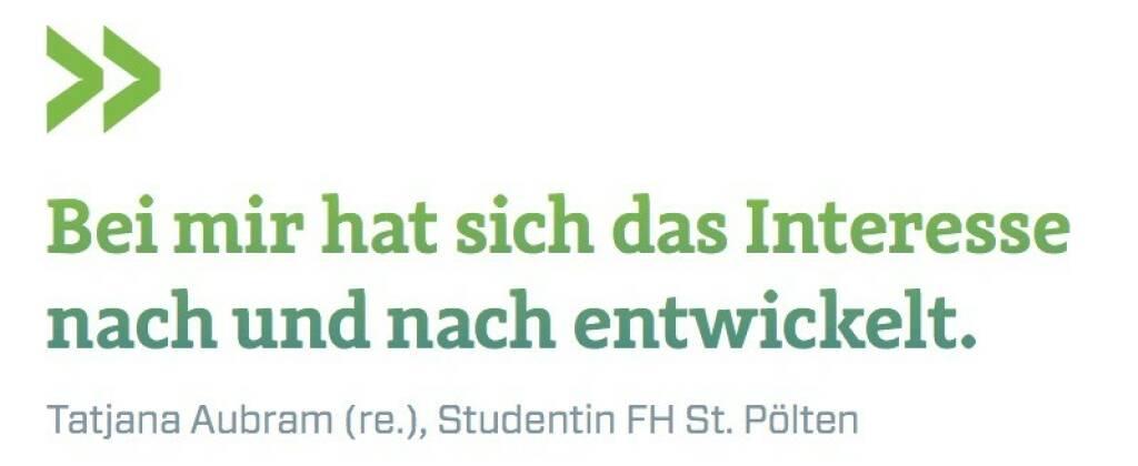 Bei mir hat sich das Interesse nach und nach entwickelt. Tatjana Aubram (re.), Studentin FH St. Pölten (07.07.2017)