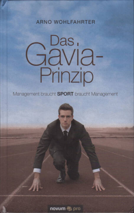 Arno Wohlfahrter - Das Gavia-Prinzip - http://boerse-social.com/financebooks/show/arno_wohlfahrter_-_das_gavia-prinzip_management_braucht_sport_braucht_management