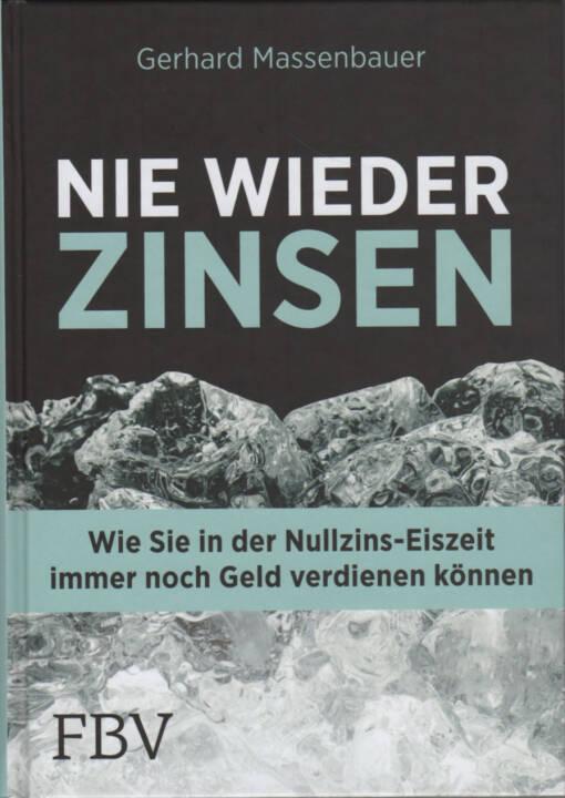 Gerhard Massenbauer - Nie wieder Zinsen - http://boerse-social.com/financebooks/show/gerhard_massenbauer_-_nie_wieder_zinsen_wie_sie_in_der_nullzins-eiszeit_immer_noch_geld_verdienen_konnen