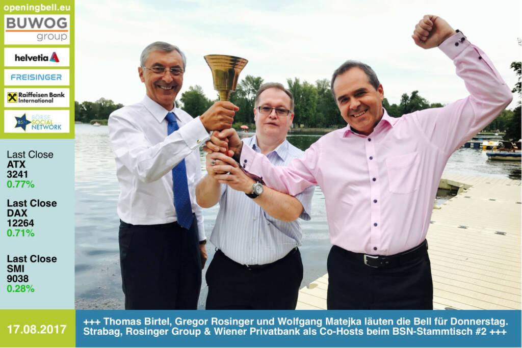 #openingbell am 17.8.: Thomas Birtel, Gregor Rosinger und Wolfgang Matejka läuten die Opening Bell für Donnerstag. Strabag, Rosinger Group und Wiener Privatbank als Co-Hosts beim BSN-Stammtisch #2 http://www.boerse-social.com/roadshow http://www.strabag.com www.rosinger-gruppe.de/ https://www.wienerprivatbank.com/bank/asset-management/aktienfonds/ https://www.facebook.com/groups/GeldanlageNetwork/ #goboersewien  (17.08.2017)