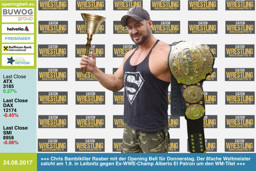 #openingbell am 24.8.: Chris Bambikiller Raaber läutet die Opening Bell für Donnerstag. Der 8fache Weltmeister catcht am 1.9. in Leibnitz gegen Ex-WWE-Champ Alberto El Patron um den WM-Titel. Am 2.9. steht er beim Catch Wrestling World Grand Prix in Wien im Turnier http://www.oeticket.com/catch-wrestling-world-grand-prix-tickets.html?affiliate=EOE&doc=artistPages/tickets&fun=artist&action=tickets&kuid=533544 https://www.facebook.com/groups/Sportsblogged/  (24.08.2017)