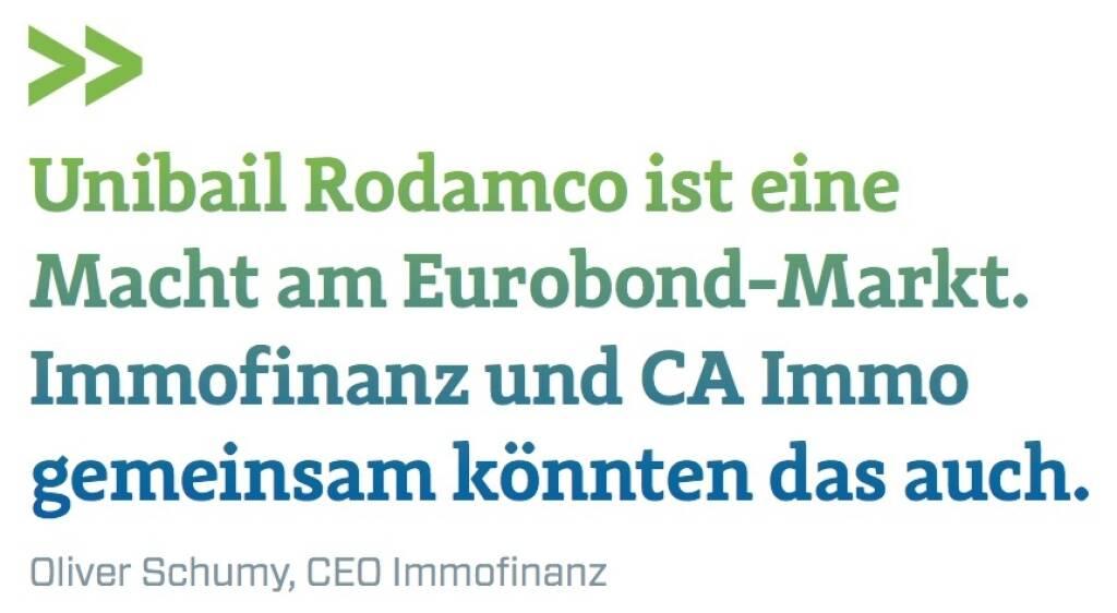 Unibail Rodamco ist eine Macht am Eurobond-Markt. Immofinanz und CA Immo gemeinsam könnten das auch.  - Oliver Schumy, CEO Immofinanz (12.09.2017)