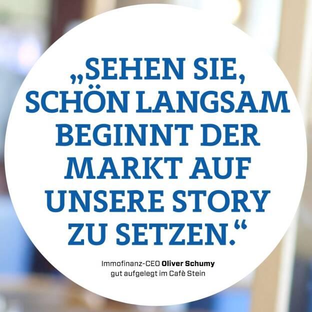 """""""Sehen sie, schön langsam beginnt der Markt auf unsere Story zu setzen."""" - Immofinanz-CEO Oliver Schumy  gut aufgelegt im Cafè Stein (12.09.2017)"""