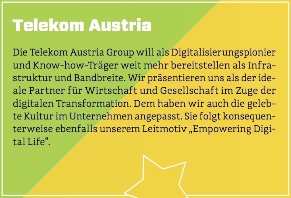 """Telekom Austria - Die Telekom Austria Group will als Digitalisierungspionier und Know-how-Träger weit mehr bereitstellen als Infrastruktur und Bandbreite. Wir präsentieren uns als der ideale Partner für Wirtschaft und Gesellschaft im Zuge der digitalen Transformation. Dem haben wir auch die gelebte Kultur im Unternehmen angepasst. Sie folgt konsequenterweise ebenfalls unserem Leitmotiv """"Empowering Digital Life"""". (10.10.2017)"""