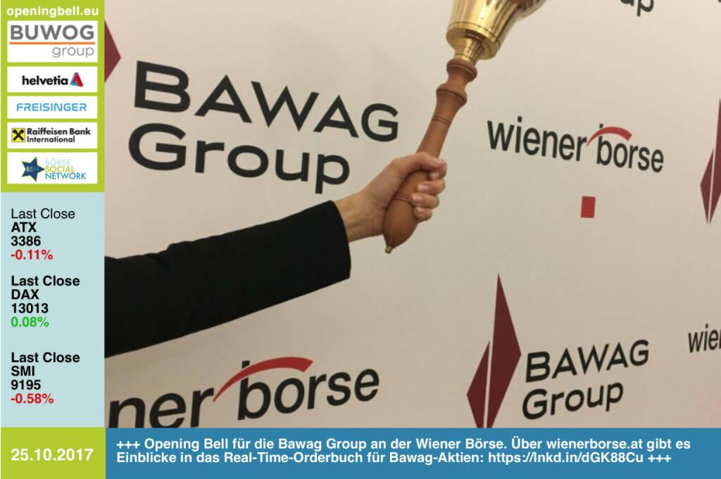 #openingbell am 25.10.: Opening Bell für die Bawag Group an der Wiener Börse. Über wienerborse.at gibt es Einblicke in das Real-Time-Orderbuch für Bawag-Aktien. Direktlink: https://lnkd.in/dGK88Cu http://www.boerse-social.com/goboersewien https://www.facebook.com/groups/GeldanlageNetwork/ (25.10.2017)