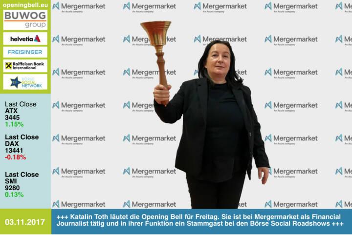 #openingbell am 3.11:  Katalin Toth läutet die Opening Bell für Freitag. Sie ist bei Mergermarket als Financial Journalist tätig und in ihrer Funktion ein Stammgast bei den Börse Social Roadshows, die nächste gibt es am 7.11. bei der Sberbank Europe in Wien http://www.boerse-social.com/roadshow http://www.mergermarket.com/info/  http://www.boerse-social.com/goboersewien , https://www.facebook.com/groups/GeldanlageNetwork/