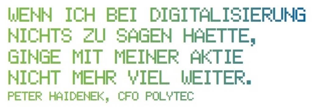 Wenn ich bei Digitalisierung nichts zu sagen haette, ginge mit meiner Aktie nicht mehr viel weiter. - Peter Haidenek, CFO Polytec (10.11.2017)