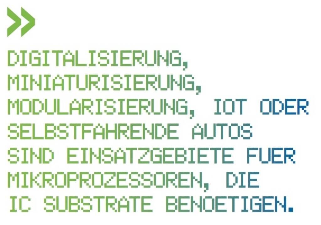 Digitalisierung, Miniaturisierung, Modularisierung, IoT oder selbstfahrende Autos sind Einsatzgebiete fuer Mikroprozessoren, die IC Substrate benoetigen. -  AT&S-CEO Andreas Gerstenmayer (10.11.2017)