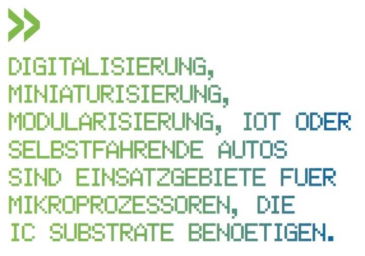 Digitalisierung, Miniaturisierung, Modularisierung, IoT oder selbstfahrende Autos sind Einsatzgebiete fuer Mikroprozessoren, die IC Substrate benoetigen. -  AT&S-CEO Andreas Gerstenmayer