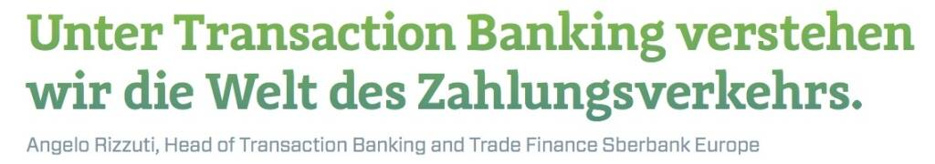 Unter Transaction Banking verstehen wir die Welt des Zahlungsverkehrs. - Angelo Rizzuti, Head of Transaction Banking and Trade Finance Sberbank Europe (10.11.2017)