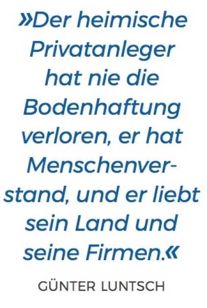 »Der heimische Privatanleger hat nie die Bodenhaftung verloren, er hat Menschenver- stand, und er liebt sein Land und seine Firmen.« - Günter Luntsch (10.11.2017)