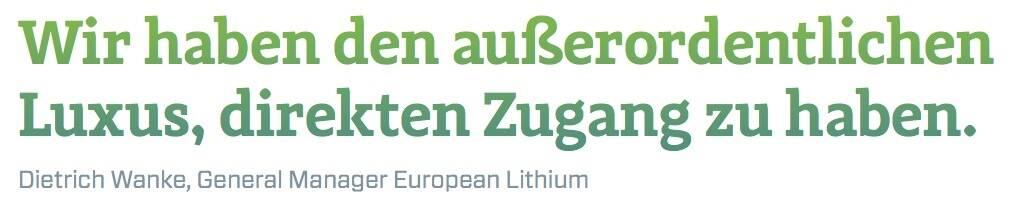 Wir haben den außerordentlichen Luxus, direkten Zugang zu haben. - Dietrich Wanke, General Manager European Lithium (10.11.2017)