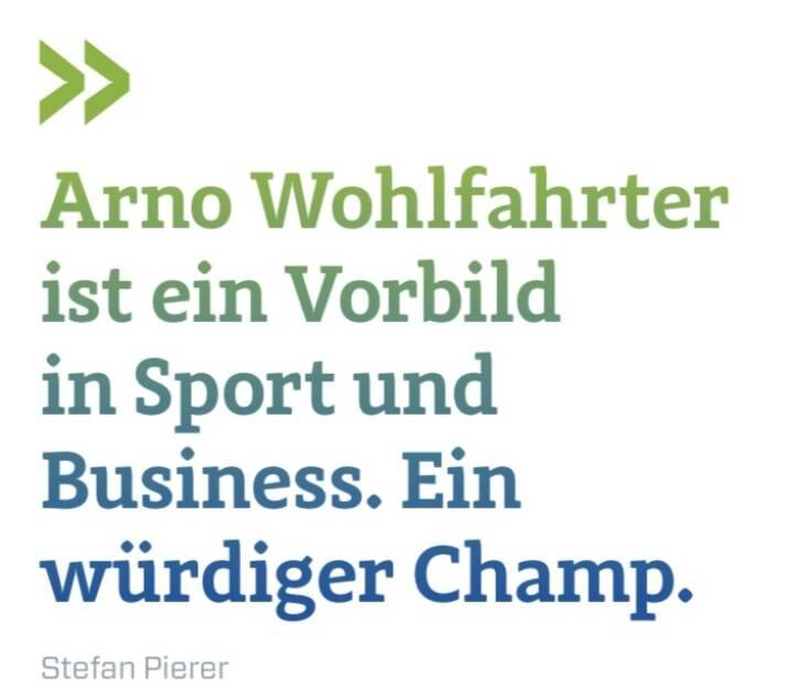 Arno Wohlfahrter ist ein Vorbild in Sport und Business. Ein würdiger Champ.  Stefan Pierer