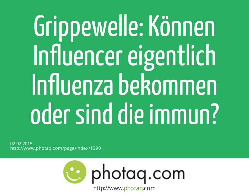 Grippewelle: Können Influencer eigentlich Influenza bekommen oder sind die immun?  (02.02.2018)